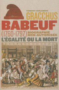 Gracchus Babeuf, 1760-1797 : l'égalité ou la mort : biographie non autorisée
