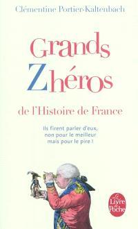 Grands zhéros de l'histoire de France : ils firent parler d'eux, non pour le meilleur mais pour le pire !