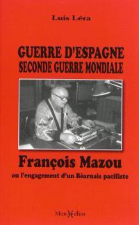 Guerre d'Espagne, Seconde Guerre mondiale : François Mazou ou L'engagement d'un Béarnais pacifiste