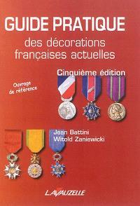 Guide pratique des décorations françaises actuelles : comprenant les médailles internationales délivrées à l'occasion des opérations extérieures