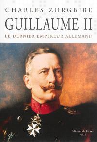 Guillaume II : le dernier empereur allemand