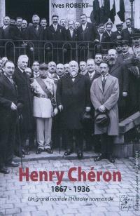 Henry Chéron : 1867-1936 : un grand nom de l'histoire normande