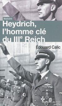 Heydrich, l'homme clé du IIIe Reich