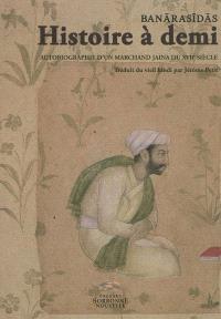 Histoire à demi : autobiographie d'un marchand jaina du XVIIe siècle