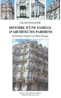 Histoire d'une famille d'architectes parisiens : du premier Empire à la Belle Epoque