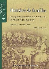 Histoires de familles : les registres paroissiaux et d'état civil, du Moyen Age à nos jours : démographie et généalogie