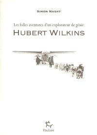 Hubert Wilkins : les folles aventures d'un explorateur de génie