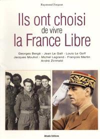 Ils ont choisi de vivre la France libre : Georges Bergé, Jean Le Gall, Louis Le Goff, Jacques Mouhot, Michel Legrand, François Martin, André Zimheld