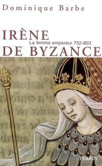 Irène de Byzance : la femme empereur, 752-803