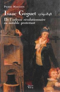Isaac Goguet, 1759-1848 : de l'orfèvre révolutionnaire au notable protestant