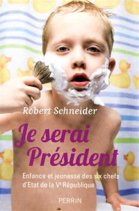 Je serai Président : enfance et jeunesse des six chefs d'Etat de la Ve République