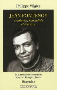 Jean Fontenoy, aventurier, journaliste et écrivain : du surréalisme au fascisme, Moscou, Shanghai, Berlin : biographie