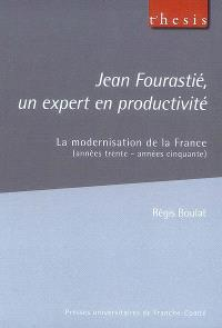 Jean Fourastié, un expert en productivité : la modernisation de la France (années trente-années cinquante)