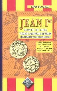 Jean Ier, comte de Foix, vicomte et souverain de Béarn, lieutenant du roi en Languedoc : étude historique sur le Sud-Ouest de la France pendant le premier tiers du XVe siècle