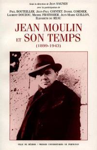 Jean Moulin et son temps (1899-1943) : actes du colloque tenu au Centre Duguesclin, Université Paul Valéry Montpellier III, 9 oct. 1999