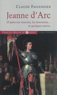 Jeanne d'Arc : d'après ses témoins, les historiens... et quelques autres