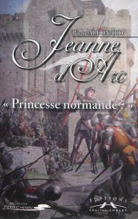 Jeanne d'Arc : princesse normande ?