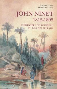 John Ninet, 1815-1895 : un disciple de Rousseau au pays des fellahs