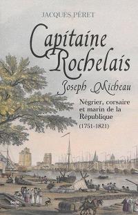 Joseph Micheau, capitaine rochelais : négrier, corsaire et marin de la République : 1751-1821