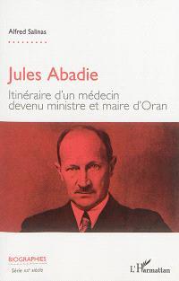 Jules Abadie : itinéraire d'un médecin devenu ministre et maire d'Oran