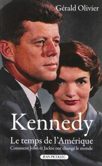 Kennedy : le temps de l'Amérique : comment John et Jackie ont changé le monde