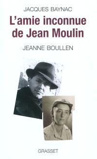 L'amie inconnue de Jean Moulin : Jeanne Boullen