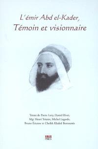 L'émir Abd el-Kader, témoin et visionnaire