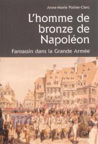 L'homme de bronze de Napoléon : un fantassin comtois dans la Grande Armée