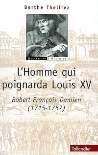 L'homme qui poignarda Louis XV : Robert-François Damien (1715-1757)