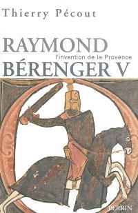 L'invention de la Provence : Raymond Bérenger V (1209-1235)
