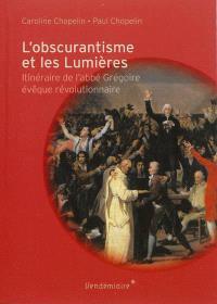 L'obscurantisme et les Lumières : itinéraire de l'abbé Grégoire, évêque révolutionnaire
