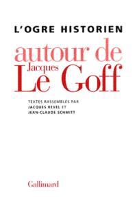 L'ogre historien : autour de Jacques Le Goff