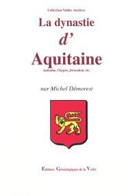 La dynastie d'Aquitaine : Antioche, Chypre, Jérusalem, etc. : des origines à nos jours