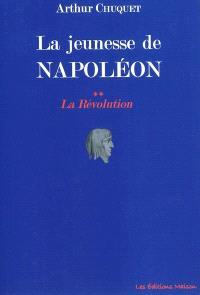La jeunesse de Napoléon. Volume 2, La Révolution
