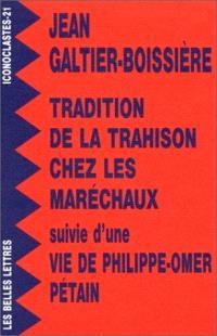 La tradition de la trahison chez les maréchaux; Vie de Philippe-Omer Pétain