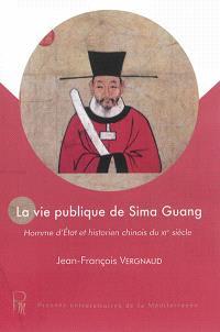 La vie publique de Sima Guang : homme d'Etat et historien chinois du XIe siècle