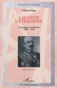 Lagarde l'éthiopien : le fondateur de Djibouti : (1860-1936)