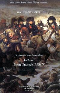 Le baron Pierre-François Percy : un chirurgien de la Grande Armée