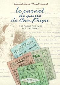 Le carnet de guerre de bon-papa : une famille française sous l'occupation