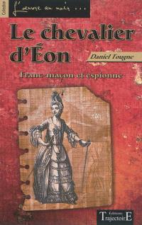 Le chevalier d'Eon : franc-maçon et espionne