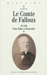 Le comte de Falloux : 1811-1886 : entre Eglise et monarchie