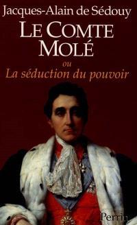 Le Comte de Molé ou La Séduction du pouvoir