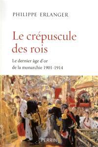 Le dernier âge d'or de la monarchie : 1901-1914, Le crépuscule des rois