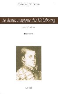 Le destin tragique des Habsbourg : Ysabeau d'Autriche et Don Carlos (XVIe siècle) : histoire