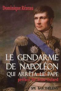 Le gendarme de Napoléon qui arrêta le Pape ou L'histoire singulière du général Baron Etienne Radet