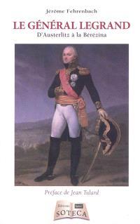 Le général Legrand : d'Austerlitz à la Berezina