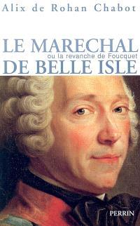 Le maréchal de Belle-Isle ou La revanche de Fouquet