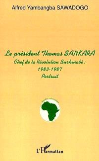 Le président THomas Sankara : chef de la révolution burkinabé, 1983-1987 : portrait