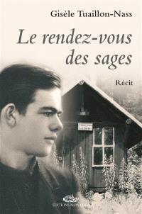 Le rendez-vous des sages : itinéraire d'un passeur-résistant : Bernard Bouveret