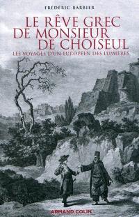 Le rêve grec de monsieur de Choiseul : les voyages d'un Européen des Lumières